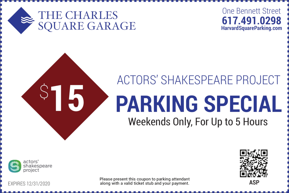 The Charles Square Garage One Bennett Street 617-491-0298 $15 Actors Shareespeare Project Parking Special Parking Special Weekends Only For Up to 5 Hours Please present this coupon to parking attendant along with a valid ticket stub and your payment Expires 12/31/2020