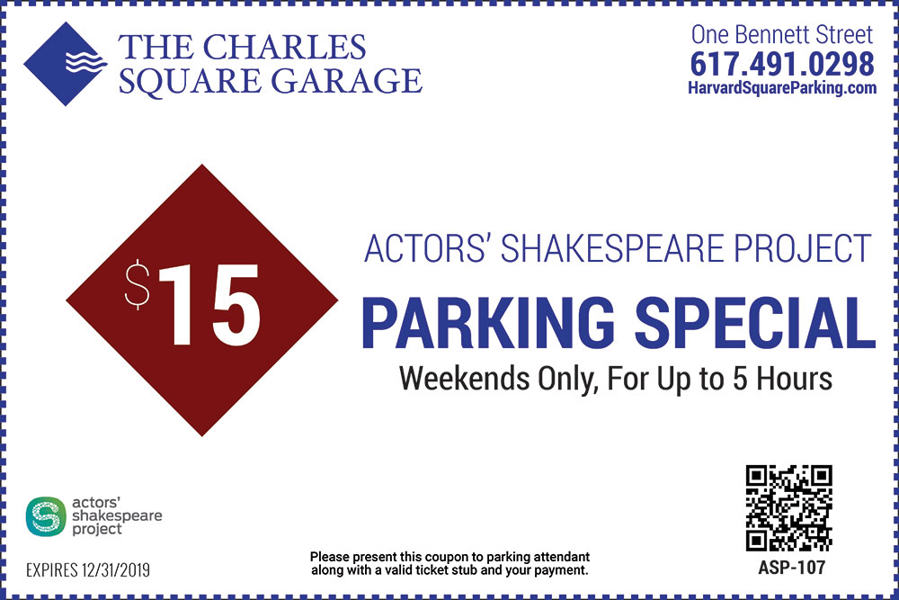 The Charles Square Garage One Bennett Street 617-491-0298 $15 Actors Shareespeare Project Parking Special Parking Special Weekends Only For Up to 5 Hours Please present this coupon to parking attendant along with a valid ticket stub and your payment Expires 12/31/2019