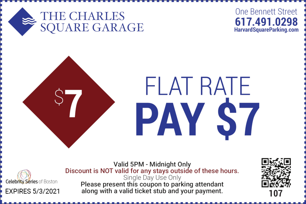 The Charles Square Garage One Bennett Street 617-491-0298 Flat Rate Pay $7 Valid 5PM to Midnight Only Discount is not valid for any stays outside of these hours Single Day Use Only Expires 12/31/2021