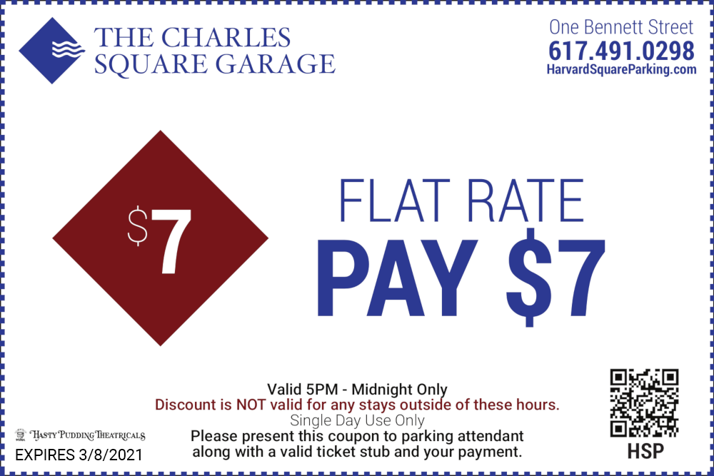 The Charles Square Garage One Bennett Street 617-491-0298 Flat Rate Pay $7 Valid 5PM to Midnight Only Discount is not valid for any stays outside of these hours Single Day Use Only Expires 3/8/21