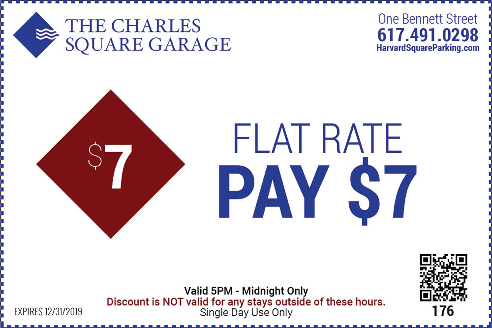 The Charles Square Garage One Bennett Street 617-491-0298 Flat Rate Pay $7 Valid 5PM to Midnight Only Discount is not valid for any stays outside of these hours Single Day Use Only Expires 12/31/2019
