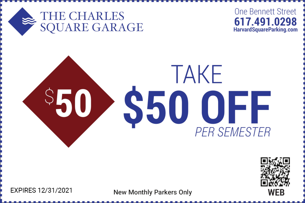 The Charles Square Garage One Bennett Street 617-491-0298 Take $50 Off Per Semester New Monthly Parkers Only Expires 12/31/2021